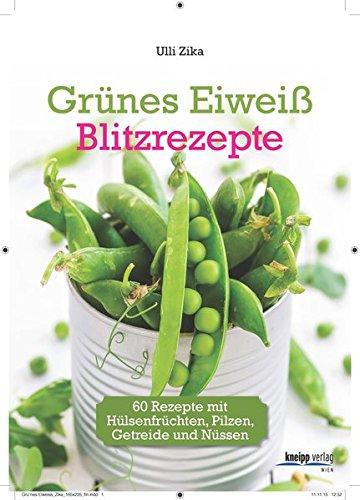 Image of Grünes Eiweiß - Blitzrezepte: 60 Rezepte mit Hülsenfrüchten, Pilzen, Getreide und Nüssen