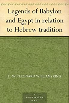 Legends of Babylon and Egypt in relation to Hebrew tradition by [King, L. W. (Leonard William)]
