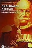 Da Bismarck a Hitler. L'imperialismo tedesco nel ventesimo secolo