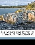 Telecharger Livres Les Hommes Sont Ce Que Les Femmes Les Font Proverbe (PDF,EPUB,MOBI) gratuits en Francaise