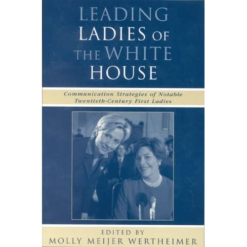 Leading Ladies of the White House: Communication Strategies of Notable Twentieth-Century First Ladies (Communication, Media, and Politics) (2004-10-17)