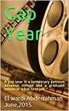 Gap Year: A gap year is a temporary position between college and a graduate school or a full time job. (English Edition)