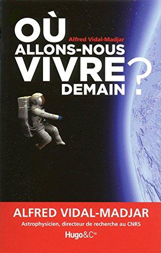 Où allons-nous vivre demain ? par Alfred Vidal-Madjar