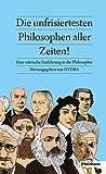 Die unfrisiertesten Philosophen aller Zeiten: Eine satirische Einführung in die Philosophie -