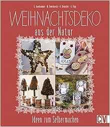 Entzuckend Weihnachtsdeko Aus Der Natur: Ideen Zum Selbermachen: Amazon.co.uk:  Gerlinde Auenhammer, Marion Dawidowski, Annette Diepolder, Angelika Kipp:  9783838835846: ...