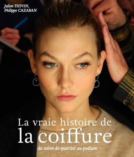 La vraie histoire de la coiffure : Du salon de quartier au podium par Julien Thivin, Philippe Cazaban