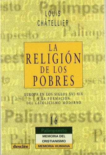 La religión de los pobres. Europa en los siglos XVI-XIX y la formación del catolicismo (Palimsesto) por Louis Chatelier