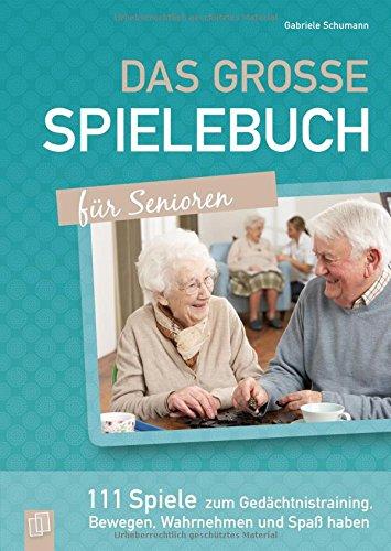 Das große Spielebuch für Senioren: 111 Spiele zum Gedächtnistraining, Bewegen, Wahrnehmen und Spaßhaben