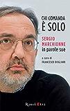 Chi comanda è solo: Sergio Marchionne in parole sue (Management)