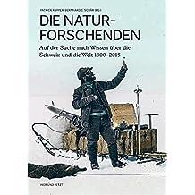 Die Naturforschenden: Auf der Suche nach Wissen über die Schweiz und die Welt 1800–2015
