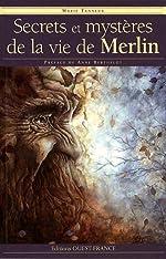 Secrets et mystères de la vie de Merlin de Marie Tanneux