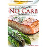 The Ultimate No Carb Cookbook - Your Guide to Making No Carb Meals: The Only No Carb Diet Guide You Will Ever Need (English Edition)