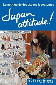 Japan Attitude ! Le petit guide des usages et coutumes : Japon, guide, usages et coutumes (Hors série - Guide Bleu) par [Norbury, Paul]