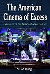 The American Cinema of Excess: Extremes of the National Mind on Film by Mike King (2016-10-31)