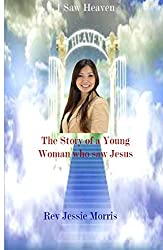 I saw Heaven - The Story of a Young Woman who saw Jesus. (Heaven is for Real Book 1)