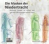 Die Masken der Niedertracht: Seelische Gewalt im Alltag und wie man sich dagegen wehren kann - Marie-France Hirigoyen