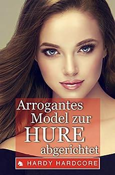 Arrogantes Model zur Hure abgerichtet - Erotik ab 18