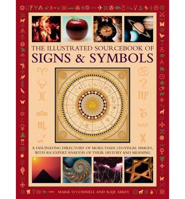 [(The Illustrated Sourcebook of Signs & Symbols: A Fascinating Directory of More Than 1200 Visual Images, with an Expert Analysis of Their History and Meaning)] [Author: Mark O'Connell] published on (September, 2013)