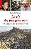 Telecharger Livres La Vie Plus Forte Que la Mort un Mois avec des Chretiens en Syrie (PDF,EPUB,MOBI) gratuits en Francaise