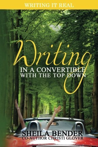 Writing In A Convertible With The Top Down: A Unique Guide for Writers (Writing It Real) (Volume 1) by Sheila Bender (2015-07-25)