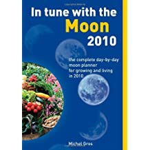 In Tune with the Moon: The Complete Day-By-Day Moon Planner for Growing and Living in 2010