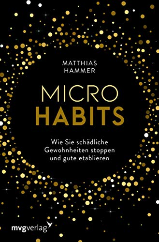 Micro Habits: Wie Sie schädliche Gewohnheiten stoppen und gute etablieren