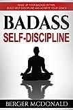 Badass Self-Discipline: Wake Up Your Badass Within, Build Self-Discipline and Achieve Your Goals