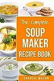 #6: Soup Maker Recipe Book: Soup Recipe Book Soup Maker Cookbook Soup Maker Made Easy Soup Maker Cook Books Soup Maker Recipes: Soup Maker Cookery Books Soup ... Maker Cook Books Soup Maker Recipes Soup)