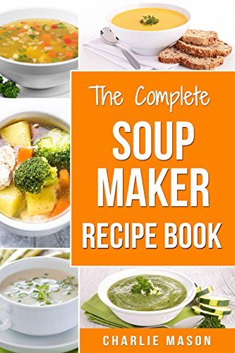 Soup maker recipe book easy made cookbook book cook books recipes soup maker recipe book easy made cookbook book cook books recipes cookery cleanse soup forumfinder Image collections