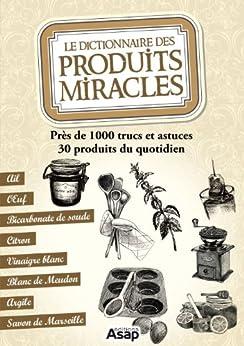 Le dictionnaire des produits miracles par [Editions ASAP]