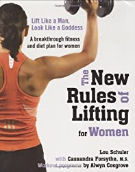 The New Rules of Lifting for Women: Lift Like a Man, Look Like a Goddess by Lou Schuler (2007-12-27)