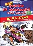 Cahier de vacances pour adultes, spécial hiver 2009 : De 7 à 117 ans aérez vos neurones en révisant tout ce que vous avez oublié...