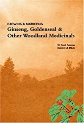 Growing & Marketing Ginseng, Goldenseal & Other Woodland Medicinals by W. Scott Persons (2007-11-30)
