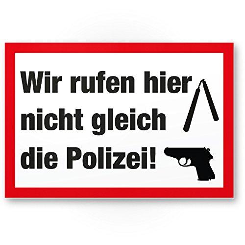 Wir rufen hier nicht gleich die Polizei - Warnschild, Hinweisschild Haus - Türschild Haustüre, Abschreckung Einbrecher/Einbruchschutz - Prävention von Einbrüchen