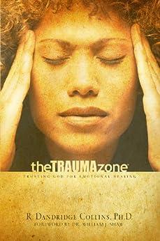 The Trauma Zone: Trusting God for Emotional Healing di [Collins, PhD, R. Dandridge]