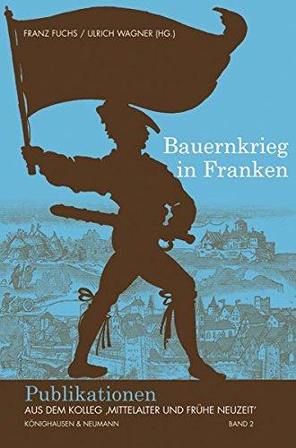 Bauernkrieg in Franken (Publikationen aus dem Kolleg 'Mittelalter und Frühe Neuzeit', Band 2)