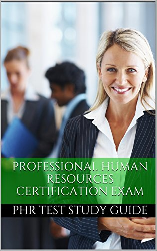PHR Exam 2016: Practice Questions for the Professional Human Resources Certification Exam (PHR Test Study Guide) (English Edition) - Practice Phr Certification Test