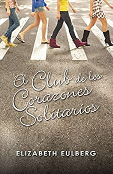 El Club de los Corazones Solitarios (El Club de los Corazones Solitarios 1) de [Eulberg, Elizabeth]