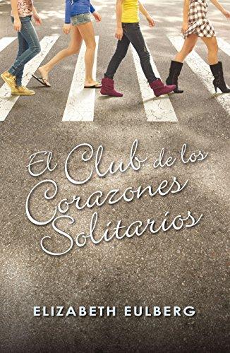 El Club de los Corazones Solitarios (El Club de los Corazones Solitarios 1) por Elizabeth Eulberg