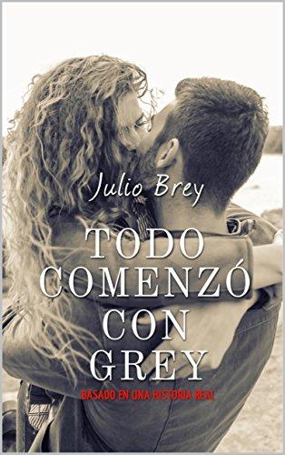 Todo comenzó con Grey: (Comedia romántica) de [Brey, Julio]