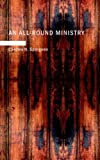 An All-Round Ministry: Addresses to Ministers and Students Give some pages to r edition by H. Spurgeon, Charles (2008) Paperback