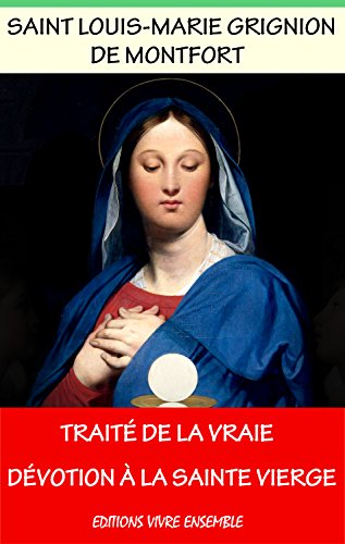 Traité de la vraie dévotion à la sainte Vierge Marie: La consécration à Marie