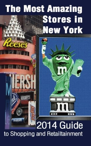 The Most Amazing Stores in New York: 2014 Guide to Shopping and Retailtainment by Dorothy B. Polak (1-Mar-2014) Paperback