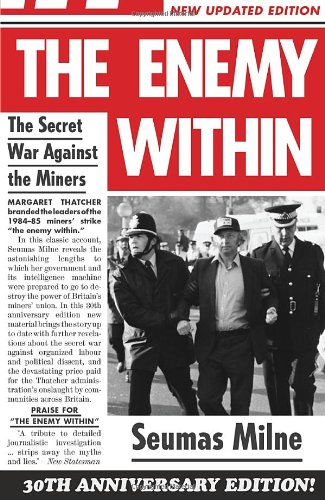 Enemy within: Thatcher's Secret War Against the Miners por Seumas Milne