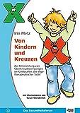 Von Kindern und Kreuzen: Zur Entwicklung von Überkreuzbewegungen im Kindesalter aus ergotherapeutischer Sicht - Irin Metz