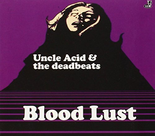 Blood Lust by Uncle Acid & the Deadbeats (2012-11-19)