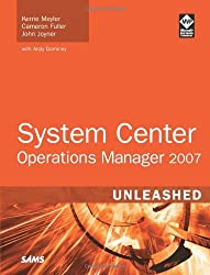 System Center Operations Manager 2007 Unleashed: 1 by Meyler, Kerrie, Fuller, Cameron, Joyner, John, Dominey, Andy (2008) Paperback