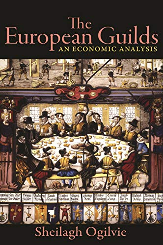 The European Guilds: An Economic Analysis (The Princeton Economic History of the Western World Book 78) (English Edition)