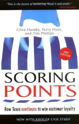 Scoring Points: How Tesco Continues to Win Customer Loyalty 2nd edition by Humby, Clive, Hunt, Terry, Phillips, Tim (2007) Hardcover