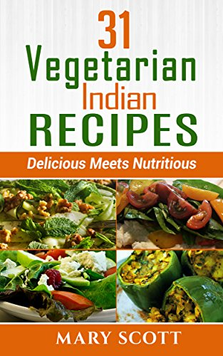 31 Vegetarian Indian Recipes: Delicious Meets Nutritious (31 Days of Vegetarian Book 3) (English Edition)